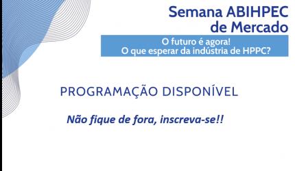 Programação disponível – Semana ABIHPEC de Mercado – O futuro é agora! O que esperar da indústria de HPPC?