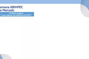 Semana ABIHPEC de Mercado encerra com setor ainda mais atento às novas demandas do mercado de HPPC